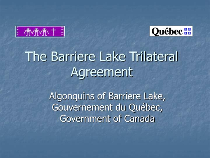 the barriere lake trilateral agreement n.