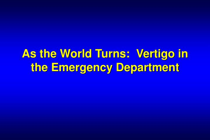 as the world turns vertigo in the emergency department n.