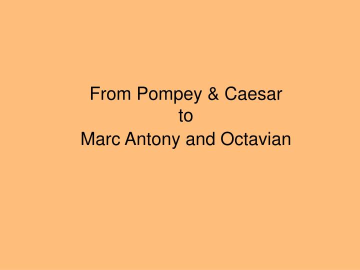 from pompey caesar to marc antony and octavian n.
