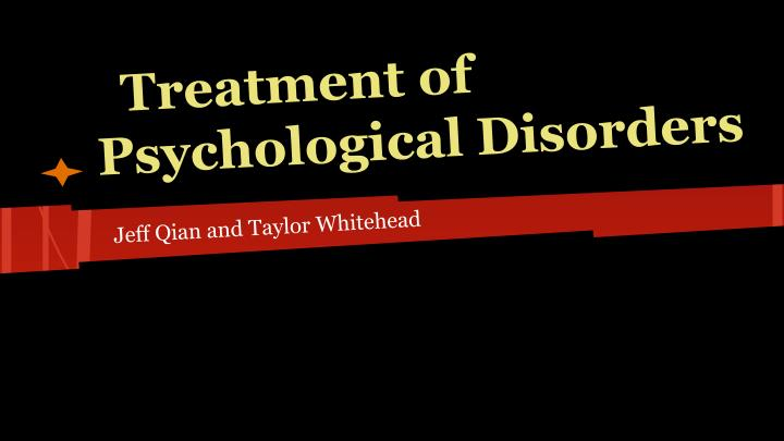 Treatment of psychological disorders
