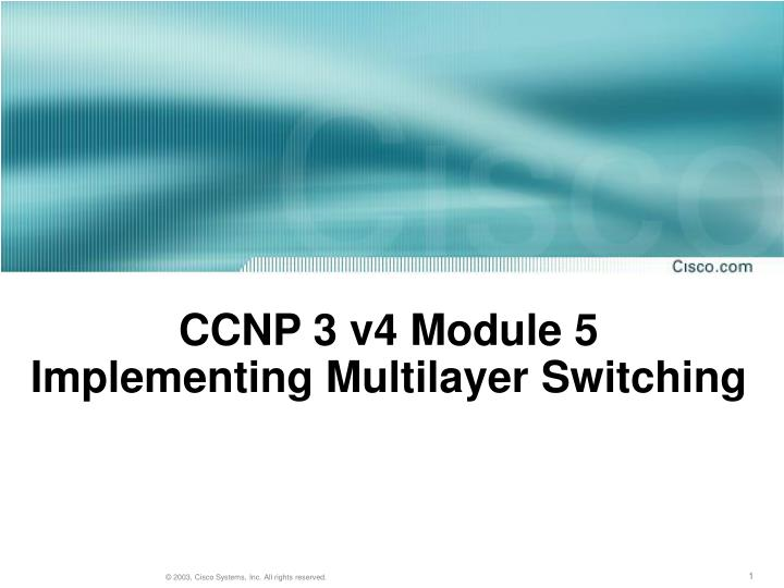 ccnp 3 v4 module 5 implementing multilayer switching n.