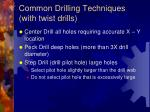 common drilling techniques with twist drills