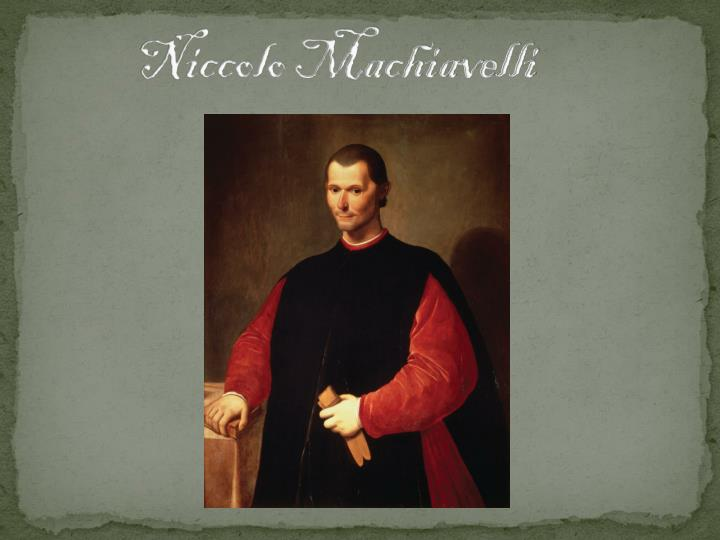 niccol machiavelli life and ideas A collection of thoughts and quotes by niccolo machiavelli on leadership, philosophy, success, politics, risk, sociology, intellect, cynicism and fear.