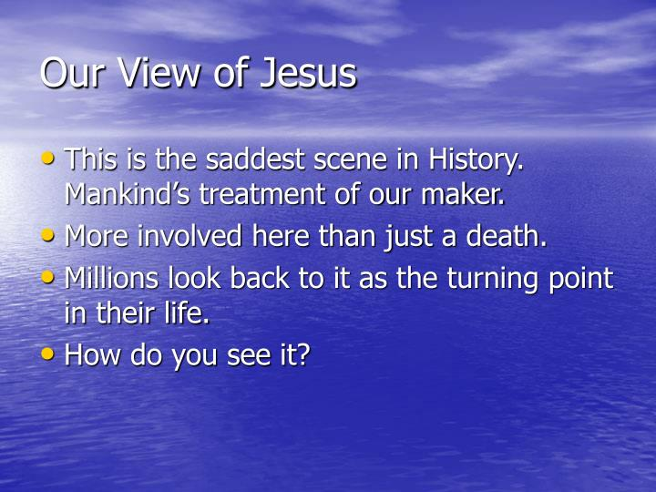 Our view of jesus