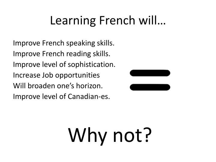Learning French will…
