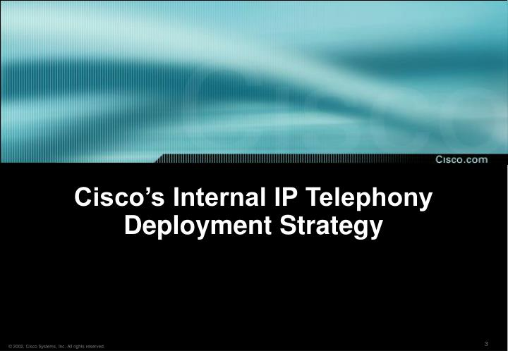 Cisco s internal ip telephony deployment strategy
