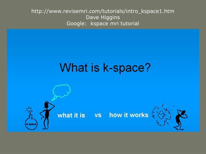 http://www.revisemri.com/tutorials/intro_kspace1.htm