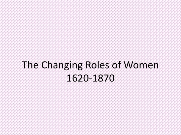 the changing roles of women in literature If in fact literature is a reflection of our reality, that despite individual perceptions it mirrors social manners, then women's changing roles, be they social, political or emotional, in life and literature, must not be ignored.