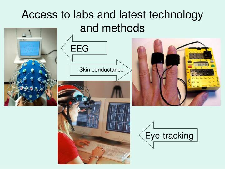 Access to labs and latest technology and methods