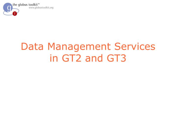 data management services in gt2 and gt3 n.