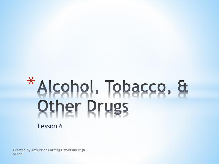 Alcohol tobacco other drugs