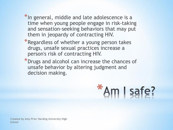 In general, middle and late adolescence is a time when young people engage in risk-taking and sensation-seeking behaviors that may put them in jeopardy of contracting HIV.