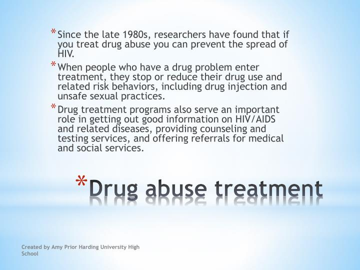 Since the late 1980s, researchers have found that if you treat drug abuse you can prevent the spread of HIV.