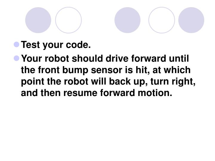 Test your code.
