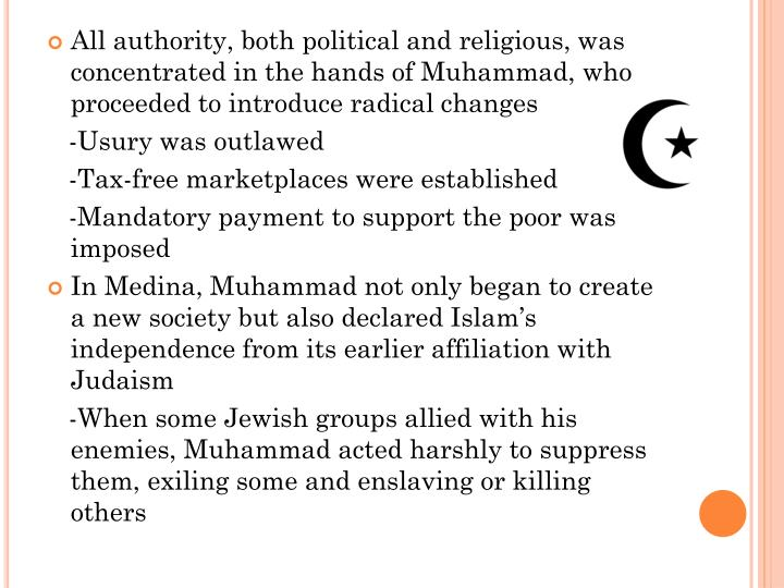 All authority, both political and religious, was concentrated in the hands of Muhammad, who proceeded to introduce radical changes