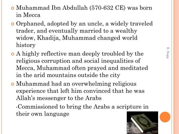 Muhammad Ibn Abdullah (570-632 CE) was born in Mecca