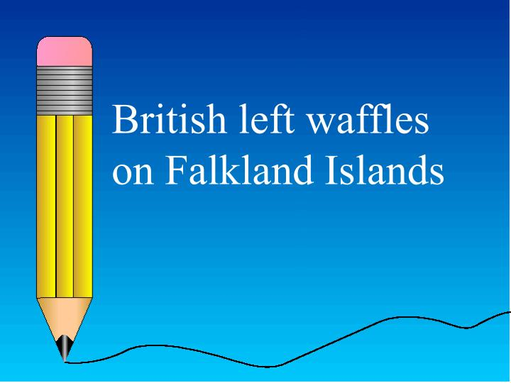 British left waffles on Falkland Islands