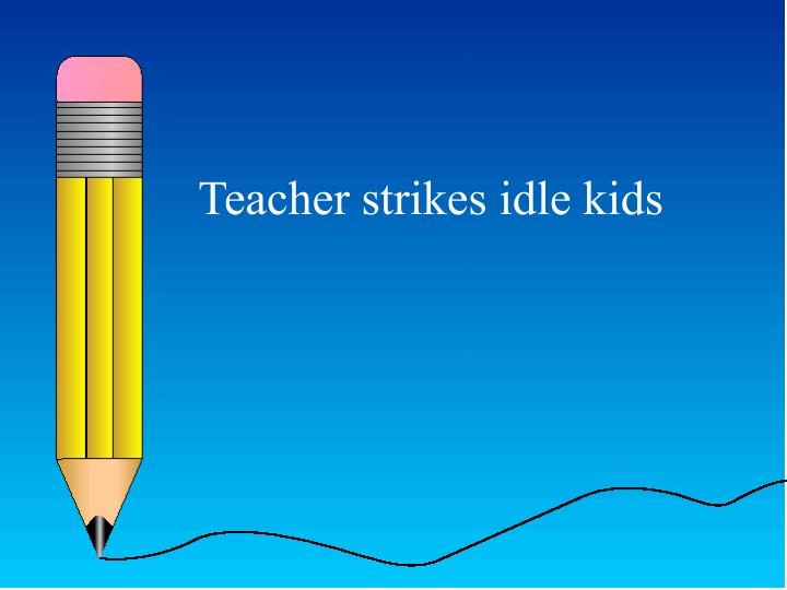 Teacher strikes idle kids