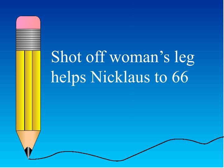 Shot off woman's leg helps Nicklaus to 66