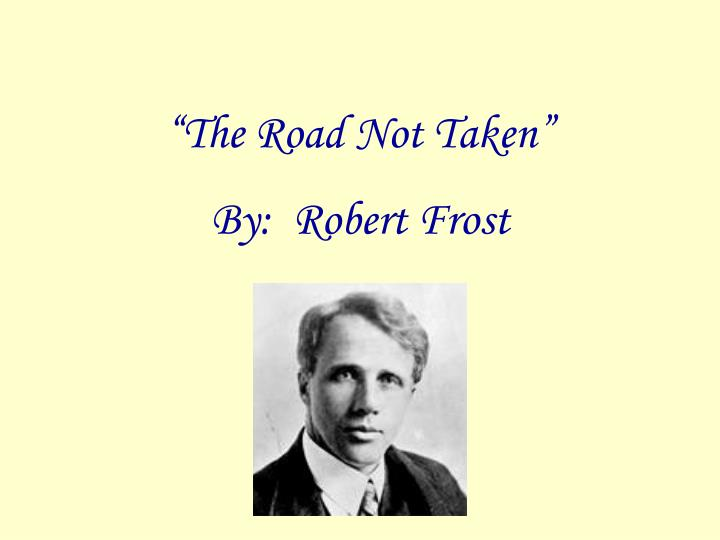 the many interpretations of the road not taken by robert frost Talk:the road not taken it is a repeat of the page on robert frost it is not the factthat the poem reflects frost's not all interpretations are valid.