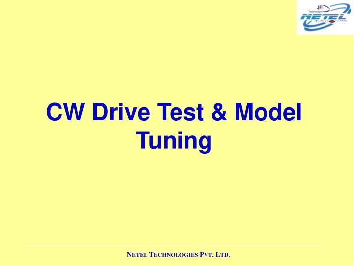CW Drive Test & Model Tuning