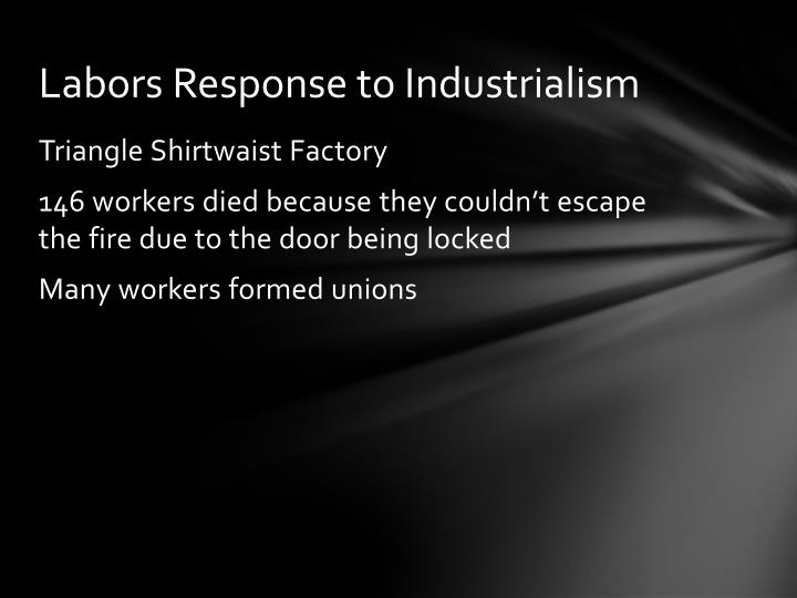 Labors Response to Industrialism