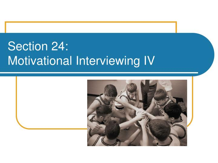 section 24 motivational interviewing iv n.