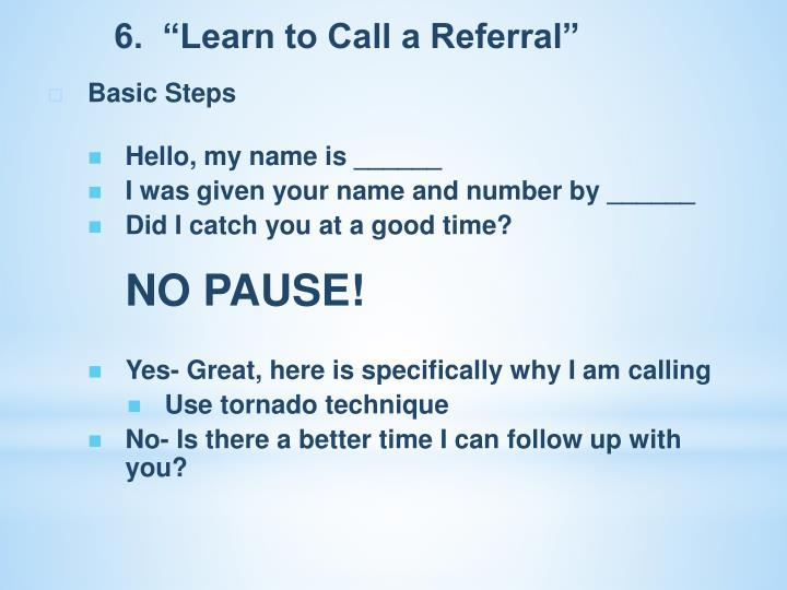 "6.  ""Learn to Call a Referral"""