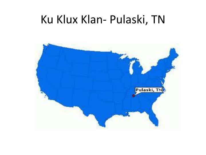 Ku Klux Klan- Pulaski, TN