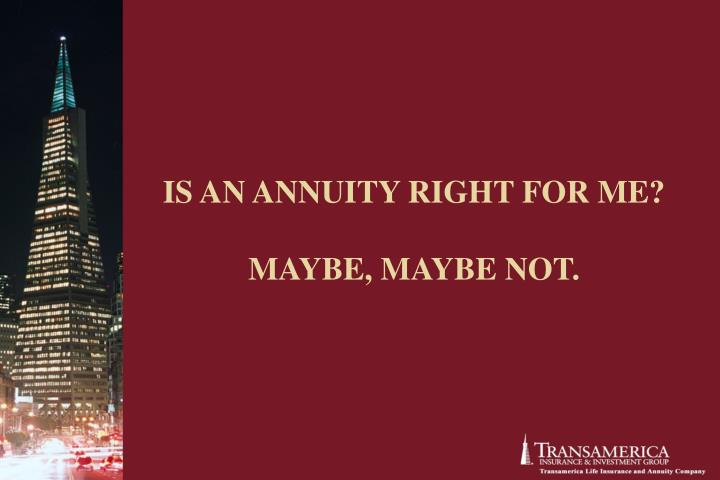 Is an annuity right for me maybe maybe not