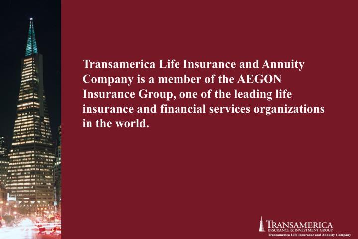 Transamerica Life Insurance and Annuity Company is a member of the AEGON Insurance Group, one of the leading life insurance and financial services organizations in the world.