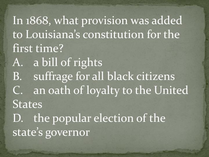 In 1868, what provision was added to Louisiana's constitution for the first time?