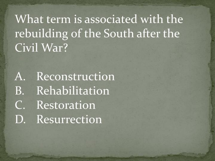 What term is associated with the rebuilding of the South after the Civil War