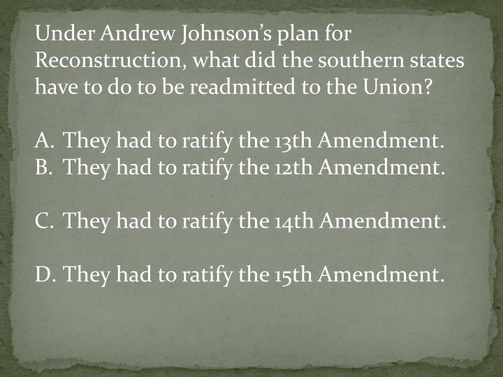 Under Andrew Johnson's plan for Reconstruction, what did the southern states have to do to be readmitted to the Union