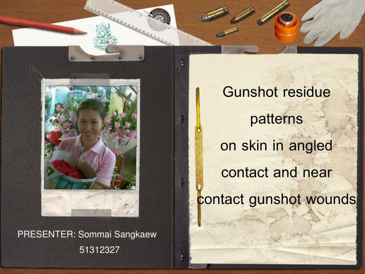 Gunshot residue patterns                       on skin in angled contact and near     contact gunsho...