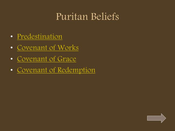 puritans beliefs Though the puritans were rigid in their religious beliefs, the puritan divorce was much more common in colonial new england than in europe puritan - nicknamed round-heads because of their short.