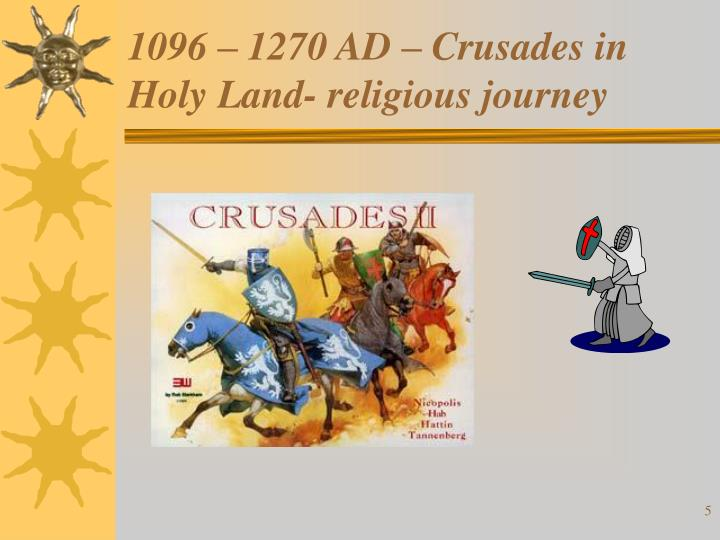 a history of the crusades in the holy land The crusades were a series of religious wars sanctioned by the latin church in the medieval periodthe most commonly known crusades are the campaigns in the eastern mediterranean aimed at recovering the holy land from muslim rule, but the term crusades is also applied to other church-sanctioned campaigns.