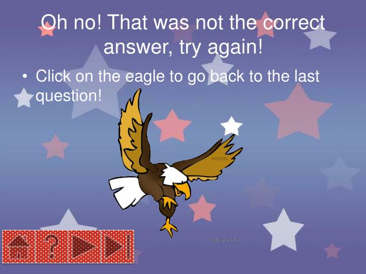 Oh no! That was not the correct answer, try again!