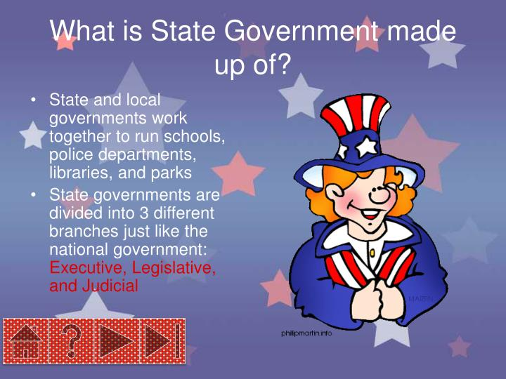 What is State Government made up of?