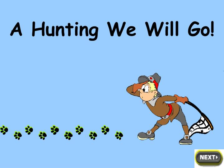 A Hunting We Will Go!
