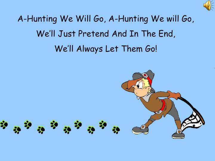 A-Hunting We Will Go, A-Hunting We will Go,
