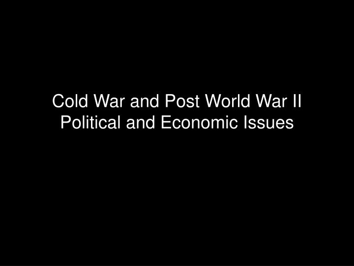 cold war and post world war ii political and economic issues n.