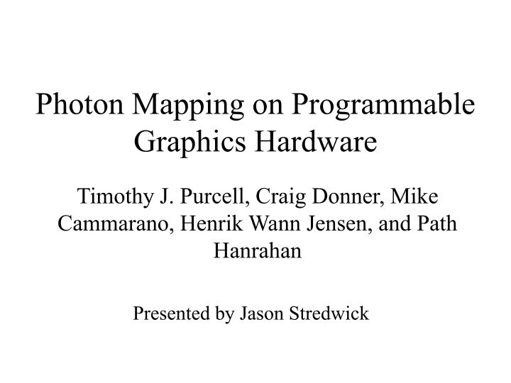 photon mapping on programmable graphics hardware n.