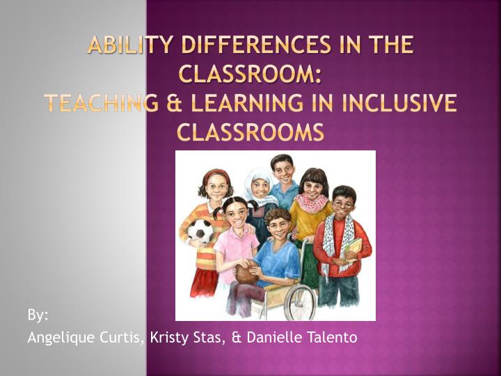 ability differences in the classroom teaching learning in inclusive classrooms n.