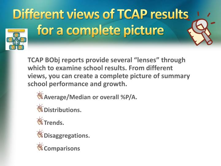 Different views of TCAP results for a complete picture