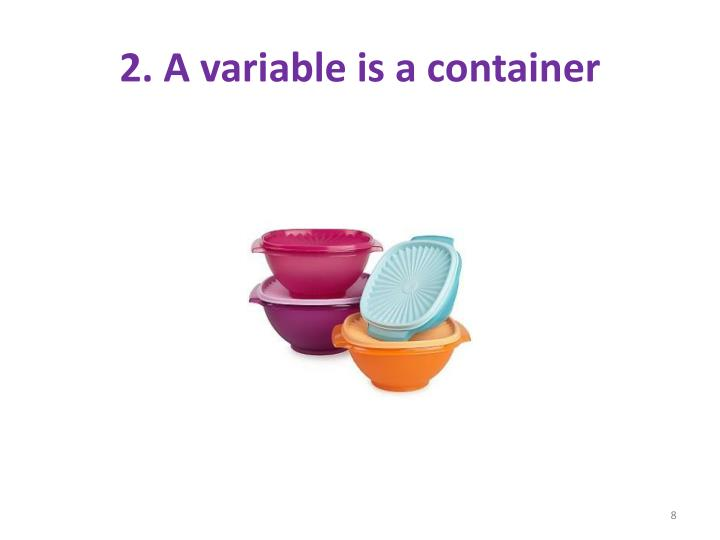 2. A variable is a