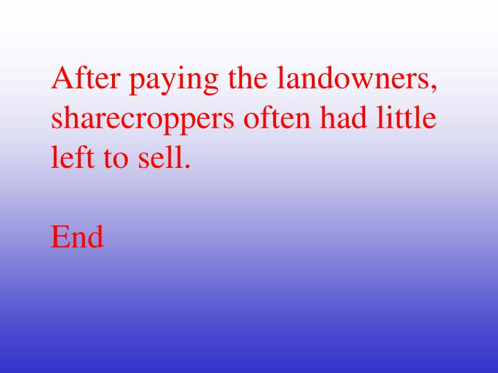 After paying the landowners, sharecroppers often had little left to sell.
