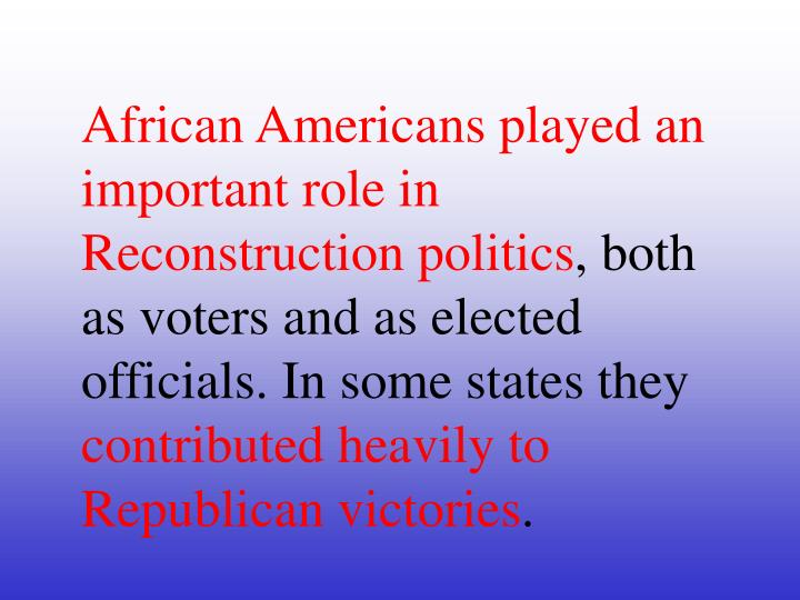 African Americans played an important role in Reconstruction politics