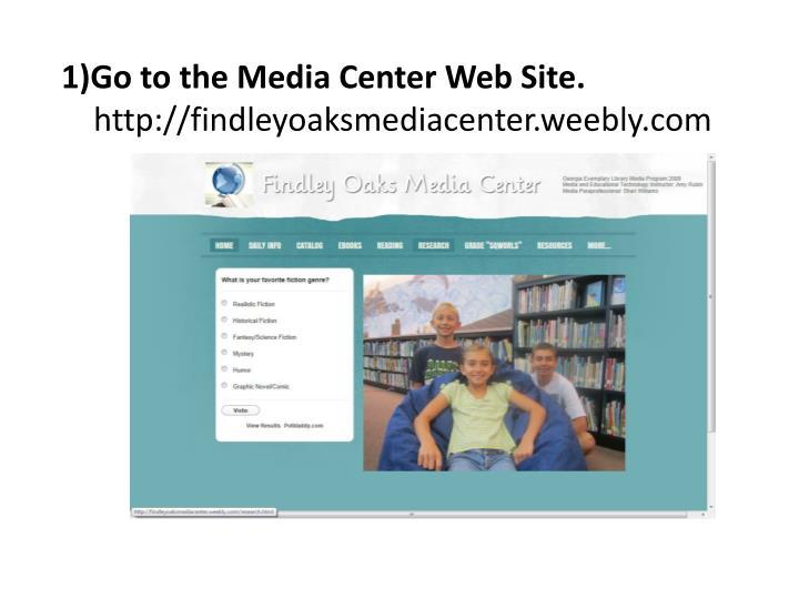 1 go to the media center web site http findleyoaksmediacenter weebly com