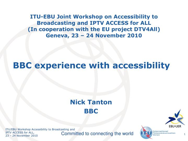ITU-EBU Joint Workshop on Accessibility to Broadcasting and IPTV ACCESS for ALL